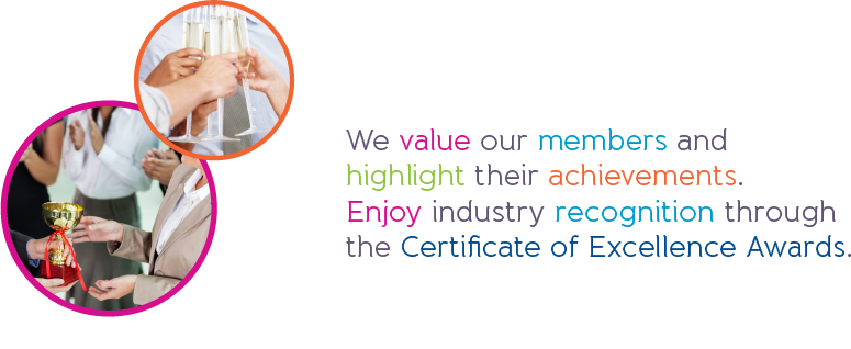We value our members and highlight their achievements. Enjoy industry recognition through the Certificate of Excellence Awards.