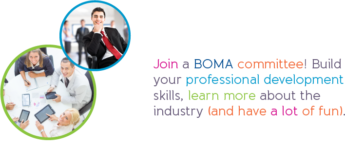 Join a BOMA committee! Build your professional development skills, learn more about the industry (and have a lot of fun).