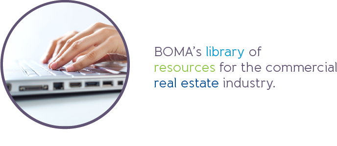 BOMA's library of resources for the commercial real estate industry.