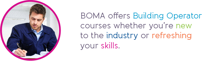 BOMA offers Building Operator courses whether you're new  to the industry or refreshing  your skills.