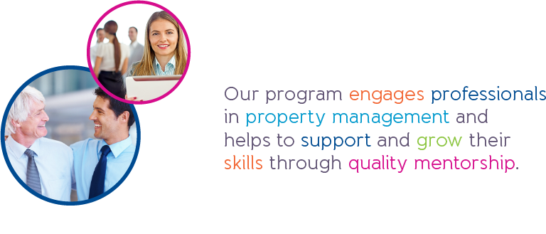 Our program engages professionals in property management and helps to support and grow their skills through quality mentorship.