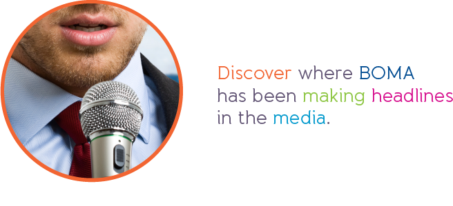 Discover where BOMA has been making headlines in the media.